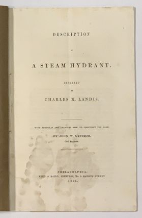 DESCRIPTION Of A STEAM HYDRANT. Invented by Charles K. Landis.; With Formulas and Examples How to Construct the Same by John W. Nystrom, Civil Engineer.