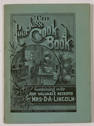 The PEERLESS COOK - BOOK. Valuable Receipts for Cooking. Compact and Practical. Mrs. D. A....