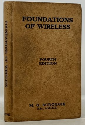 FOUNDATIONS Of WIRELESS.; Completely Revised and Enlarged by M. G. Scroggie, B.Sc., A.M.I.E.E. A....