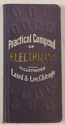 LAIRD & LEE'S VEST-POCKET PRACTICAL COMPEND Of ELECTRICITY.; Through Instruction in Theory and...