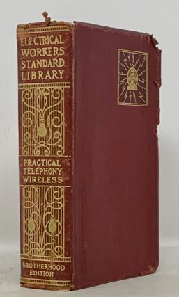 ELECTRICAL WORKERS' STANDARD LIBRARY. Volume VIII. Practical Telephony Wireless. Arthur Bessey...