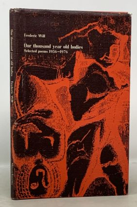 OUR THOUSAND YEAR OLD BODIES. Selected Poems 1956 - 1976. Frederic Will
