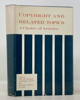 COPYRIGHT And Related Topics. A Choice of Articles. The Los Angeles Copyright Society, The UCLA...