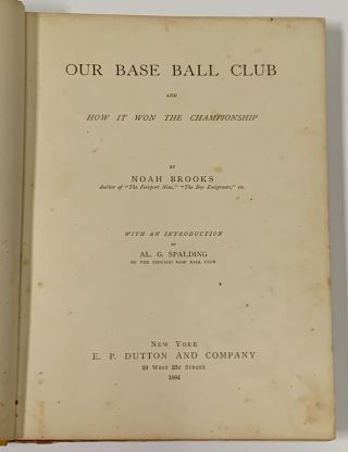 OUR BASE BALL CLUB and How It Won the Championship.; With an Introduction by Al. G. Spalding, of the Chicago Base Ball Club.