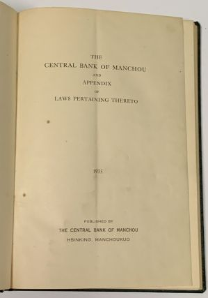 The CENTRAL BANK Of MANCHOU And APPENDIX Of LAWS PERTAINING THERETO. 1935.