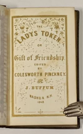 The LADY'S TOKEN: or Gift of Friendship.; Edited by Cotsworth Pinckney.