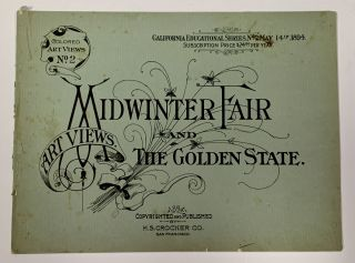 ART VIEWS. Midwinter Fair and the Golden State. Colored Art Views No. 1. No. 2.; California Educational Series No. 1. March 26, 1894. No. 2 May 14th, 1894.