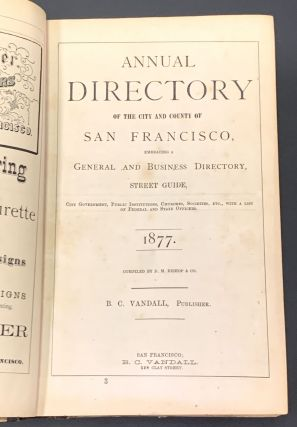 ANNUAL DIRECTORY Of The CITY And COUNTY Of SAN FRANCISCO For 1877.; Compiled by D. M. Bishop & Co.