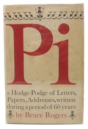 Pi. A Hodge-Podge of Letters, Paper, Addresses, Written During a Period of 60 years. Bruce Rogers.