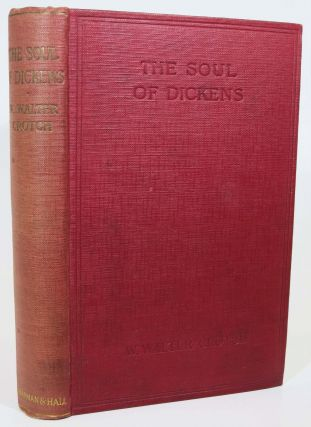 The SOUL Of DICKENS. Charles. 1812 - 1870 Dickens, W. Walter Crotch