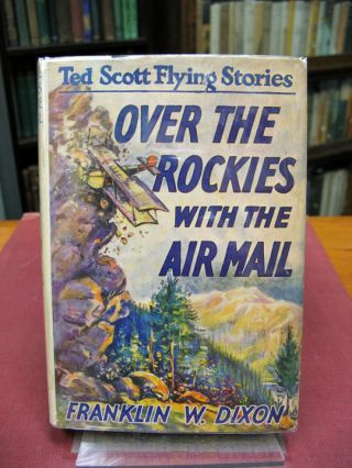 OVER The ROCKIES With The AIR MAIL or Ted Scott Lost in the Wilderness. The Ted Scott Flying...