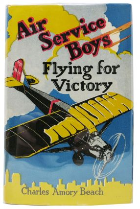 AIR SERVICE BOYS: Flying For Victory. Air Service Boys Series #5. Charles Amory Beach