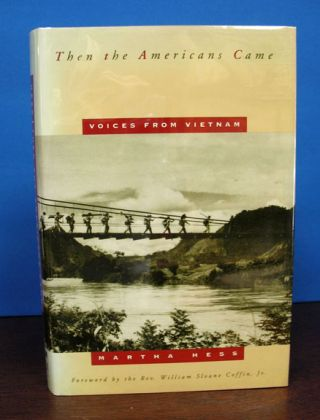 THEN The AMERICANS CAME: Voices From Vietnam.; Introduction by the Reverand William Sloane...