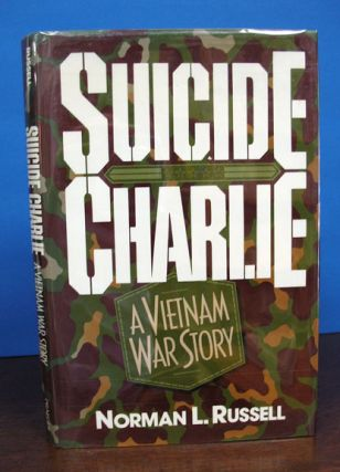 SUICIDE CHARLIE A Vietnam War Story. Norman L. Russell