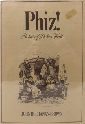 PHIZ! Illustrator of Dicken's World. Charles. 1812 - 1870 Dickens, John Buchanan-Brown