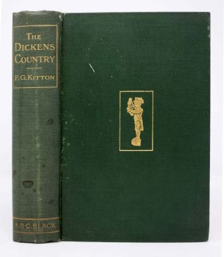The DICKENS COUNTRY. Charles. 1812 - 1870 Dickens, rederic, eorge. 1856 - 1904, Kitton.