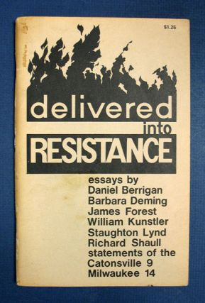 DELIVERED INTO RESISTANCE. Statements of the Catonsville 9-Milwaukee 14. Anthology