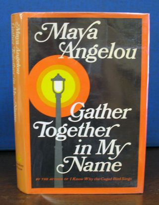 GATHER TOGETHER In My NAME. Maya Angelou