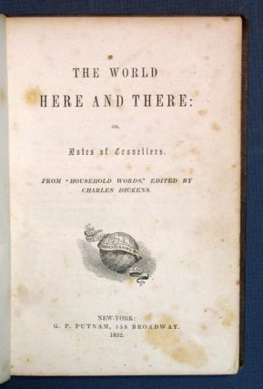 "The WORLD HERE And THERE: or, Notes of Travellers. From ""Household Words,"" Edited by Charles..."