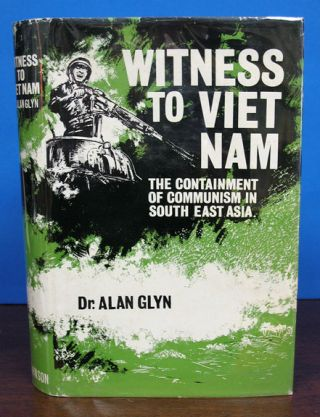 WITNESS To VIET NAM. The Containment of Communism in South East Asia. Dr Alan Glyn