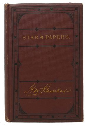 STAR PAPERS; or, Experiences of Art and Nature. Henry Ward Beecher, 1813 - 1887