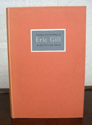 ERIC GILL 1882 - 1940.; With an Introduction by Evan R. Gill. Typography - Exhibition Catalogue