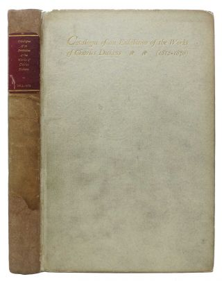 CATALOGUE Of An EXHIBITION Of The WORKS Of CHARLES DICKENS. With an Introduction by Royal...