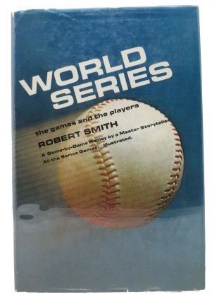 WORLD SERIES. The Games and The Players. Baseball, Robert Smith