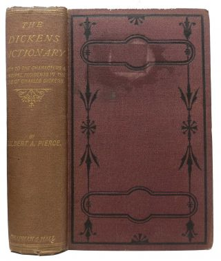 The DICKENS DICTIONARY. A Key to the Characters and Principal Incidents in the Tales of Charles...