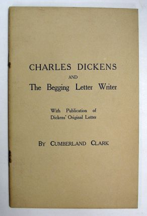 CHARLES DICKENS And The BEGGING LETTER WRITER. With Publication of Dickens' Original Letter....