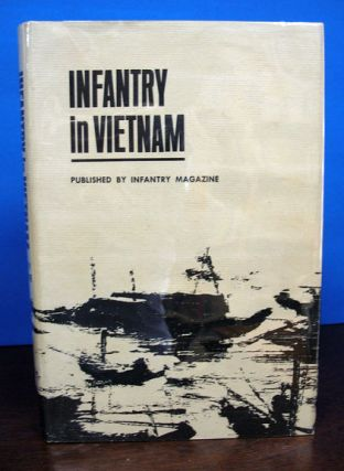 INFANTRY In VIETNAM. Small Unit Actions in the Early Days: 1965 - 66.; Foreward by General...