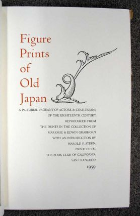 FIGURE PRINTS Of OLD JAPAN. A Pictorial Pageant of Actors & Courtesans of the Eighteenth Century Reproduced from the Prints in the Collection of Margorie & Edwin Grabhorn.