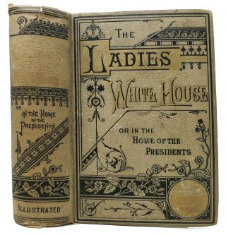 The LADIES Of The WHITE HOUSE; or, In the Home of the Presidents. Laura C. Holloway