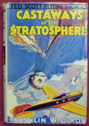 CASTAWAYS Of The STRATOSPHERE or Hunting the Vanished Baloonists. Ted Scott Flying Stories #18....