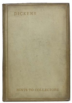 HINTS To COLLECTORS Of ORIGINAL EDITIONS Of The WORKS Of CHARLES DICKENS. Charles. 1812 - 1870...