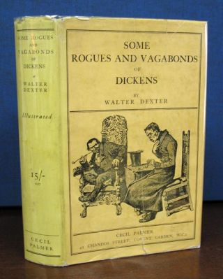 SOME ROGUES And VAGABONDS Of DICKENS. Charles. 1812 - 1870 Dickens, Walter Dexter