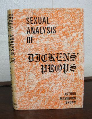 SEXUAL ANALYSIS Of DICKENS' PROPS. Arthur Washburn Brown